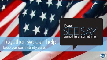 message from Homeland Security is If you see something, say something